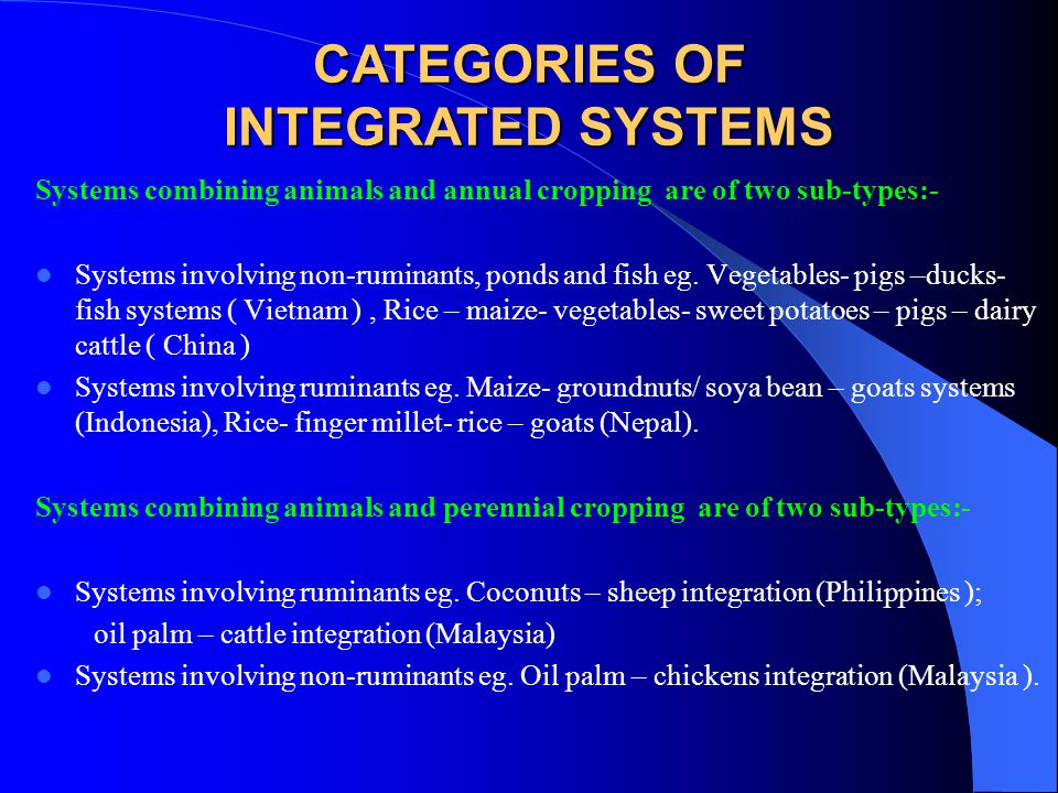 Systems combining animals and annual cropping are of two sub-types:- Systems involving non-ruminants, ponds and fish eg.