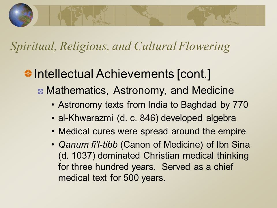 Spiritual, Religious, and Cultural Flowering Intellectual Achievements [cont.] Mathematics, Astronomy, and Medicine Astronomy texts from India to Bagh