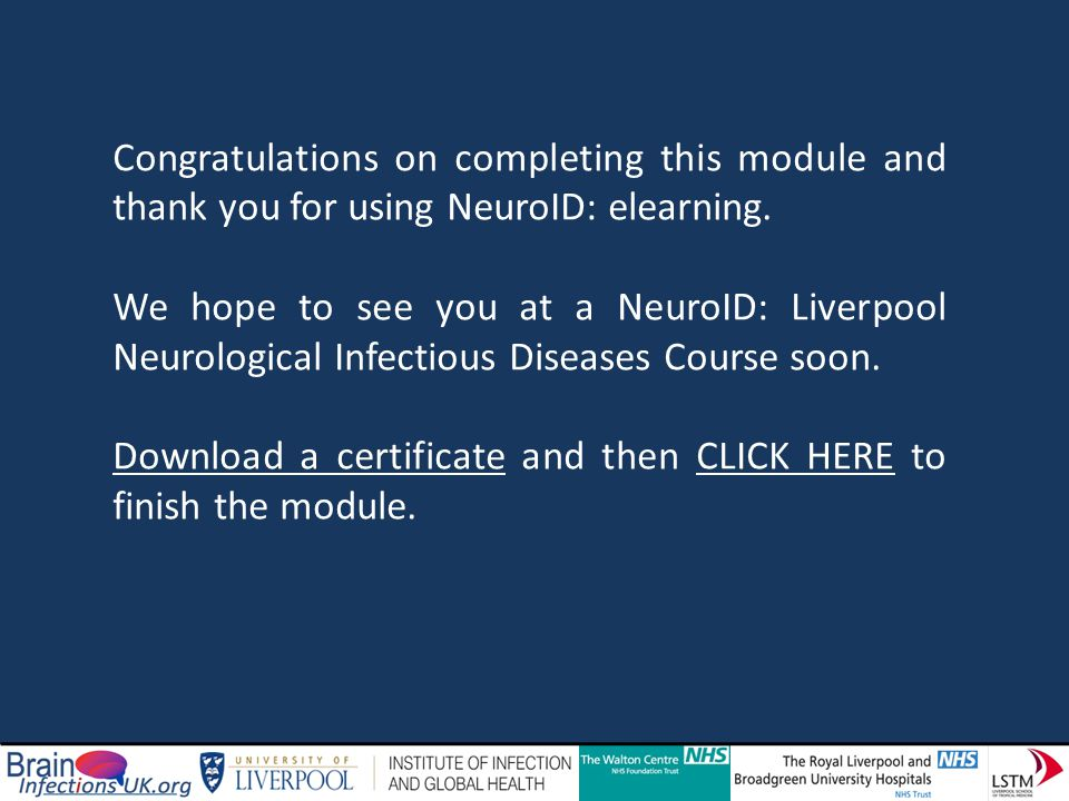 Congratulations on completing this module and thank you for using NeuroID: elearning. We hope to see you at a NeuroID: Liverpool Neurological Infectio