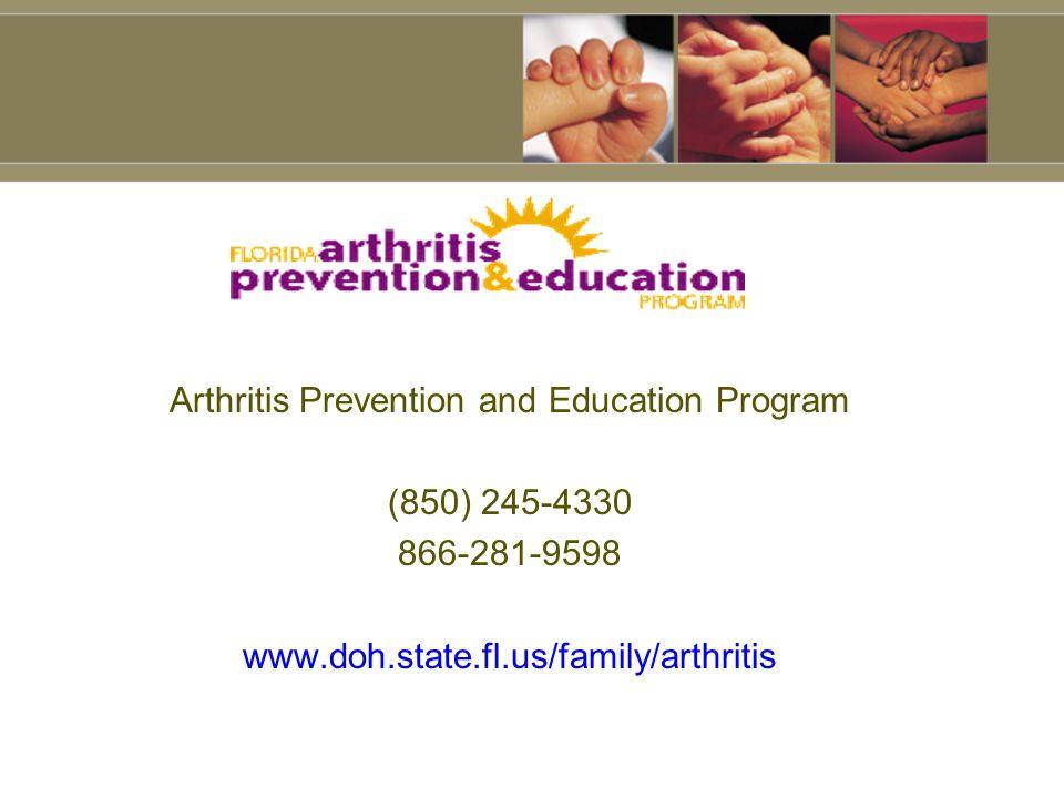 Arthritis Prevention and Education Program (850) 245-4330 866-281-9598 www.doh.state.fl.us/family/arthritis