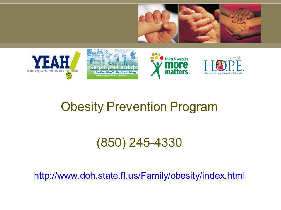 Obesity Prevention Program (850) 245-4330 http://www.doh.state.fl.us/Family/obesity/index.html