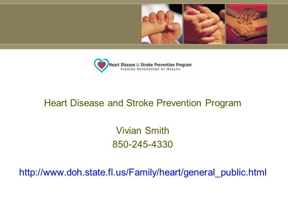 Heart Disease and Stroke Prevention Program Vivian Smith 850-245-4330 http://www.doh.state.fl.us/Family/heart/general_public.html