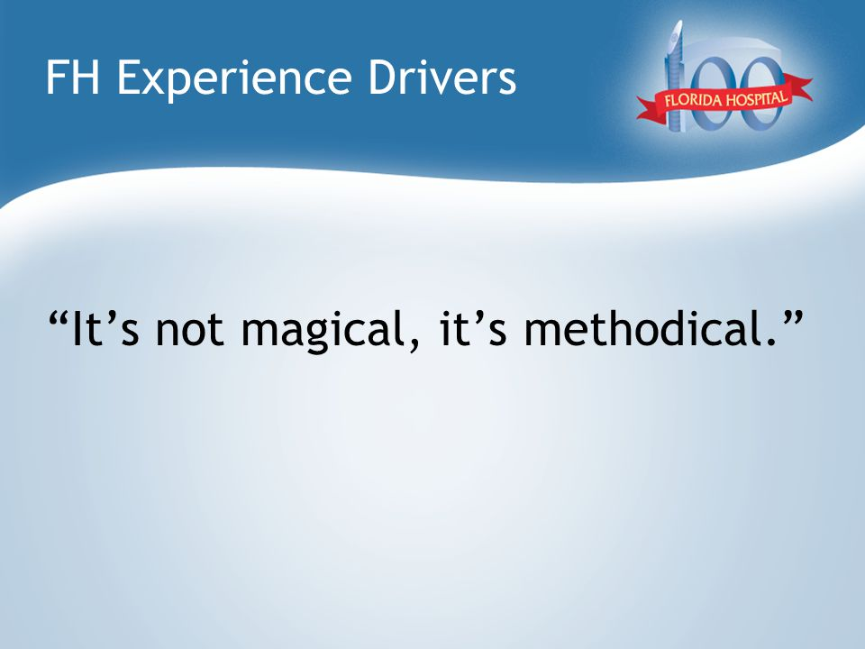 "FH Experience Drivers ""It's not magical, it's methodical."""