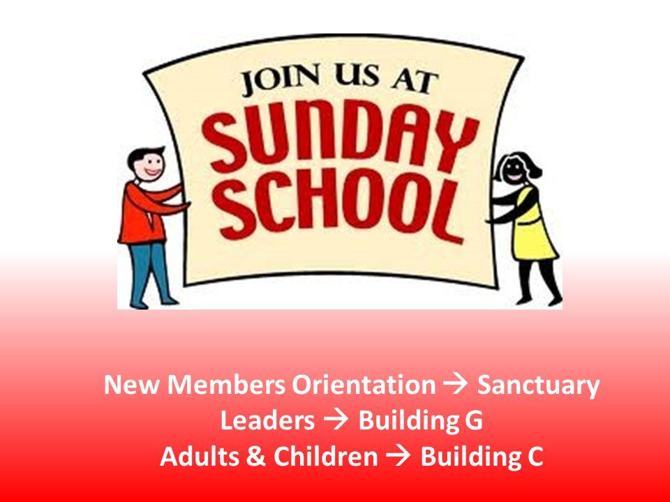 New Members Orientation  Sanctuary Leaders  Building G Adults & Children  Building C