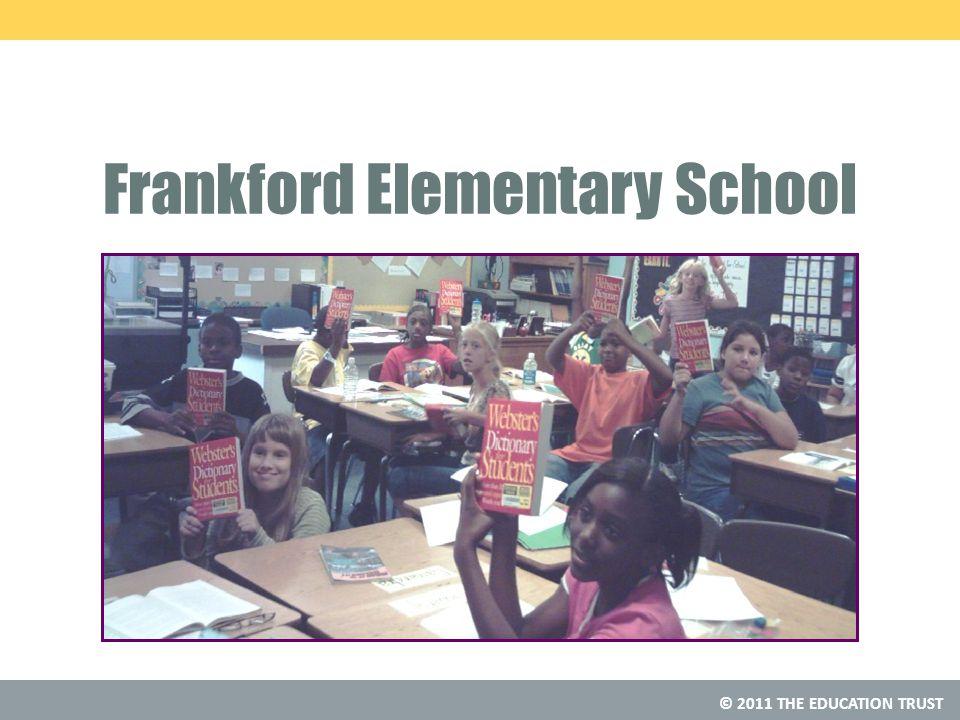 © 2011 THE EDUCATION TRUST Frankford Elementary School