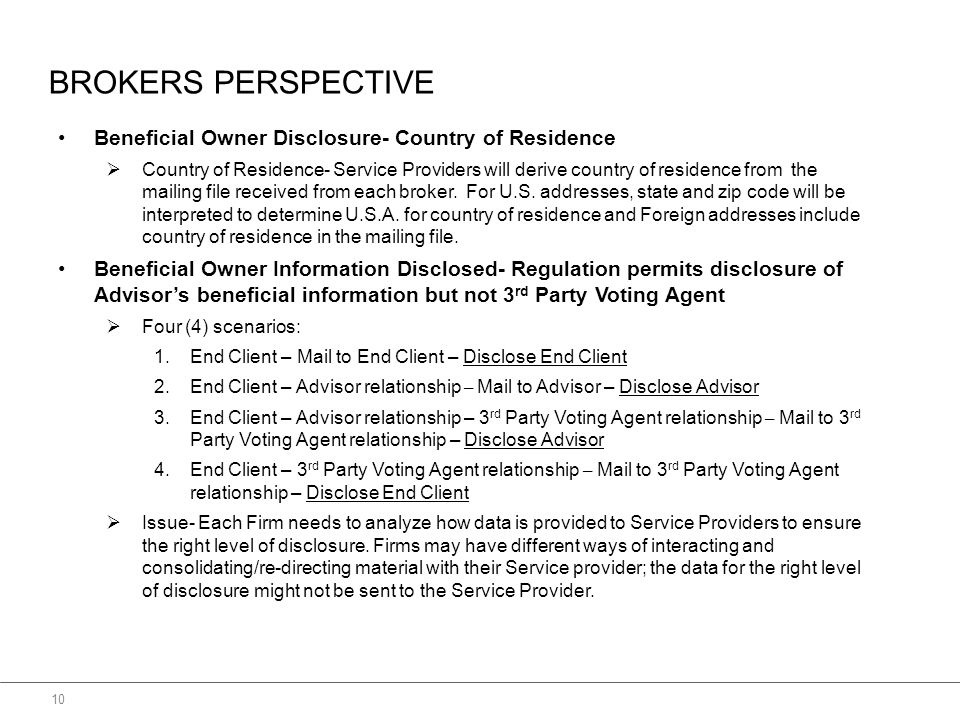 BROKERS PERSPECTIVE 10 Beneficial Owner Disclosure- Country of Residence  Country of Residence- Service Providers will derive country of residence from the mailing file received from each broker.