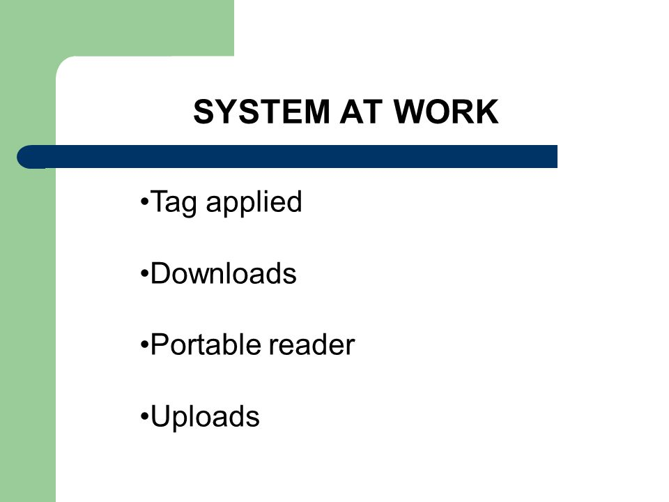SYSTEM AT WORK Tag applied Downloads Portable reader Uploads