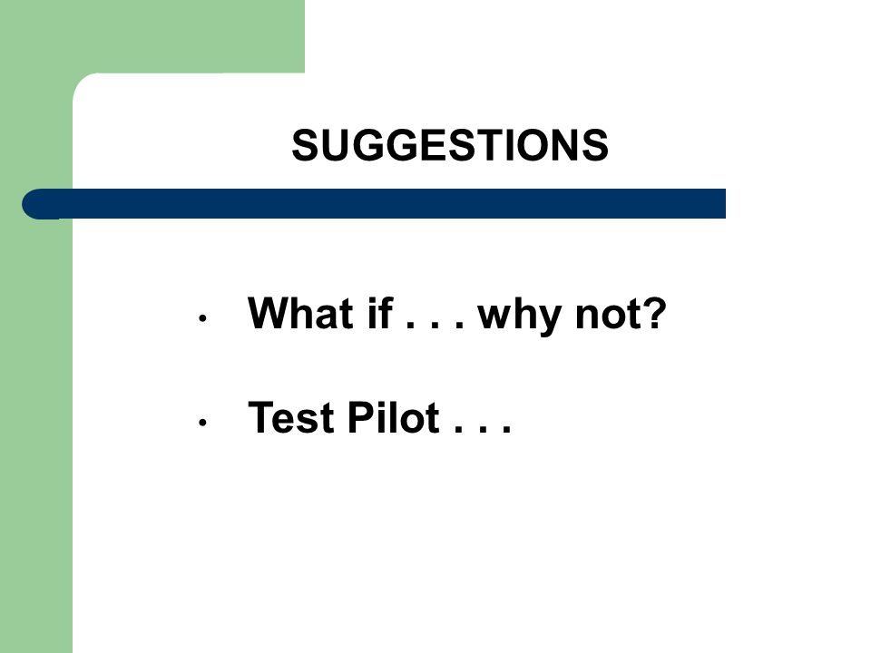 SUGGESTIONS What if... why not Test Pilot...