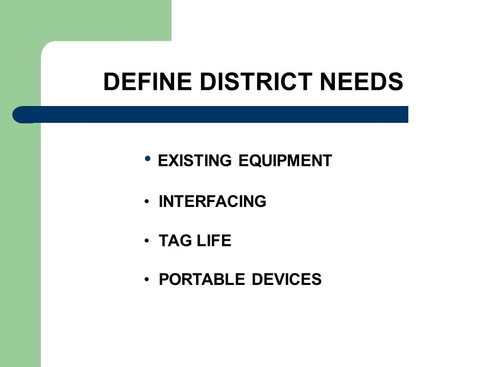 DEFINE DISTRICT NEEDS EXISTING EQUIPMENT INTERFACING TAG LIFE PORTABLE DEVICES