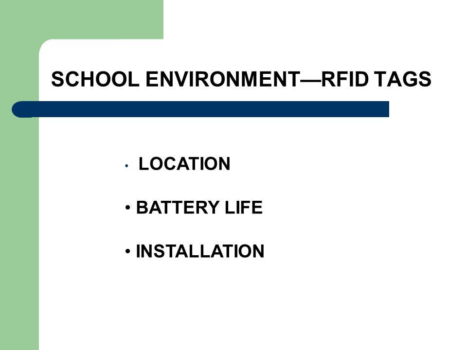 SCHOOL ENVIRONMENT—RFID TAGS LOCATION BATTERY LIFE INSTALLATION