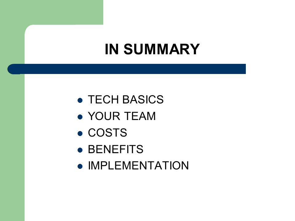 IN SUMMARY TECH BASICS YOUR TEAM COSTS BENEFITS IMPLEMENTATION