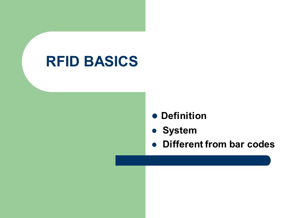 RFID BASICS Definition System Different from bar codes