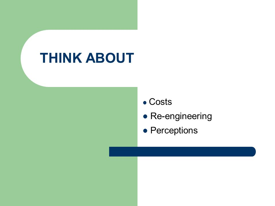 THINK ABOUT Costs Re-engineering Perceptions