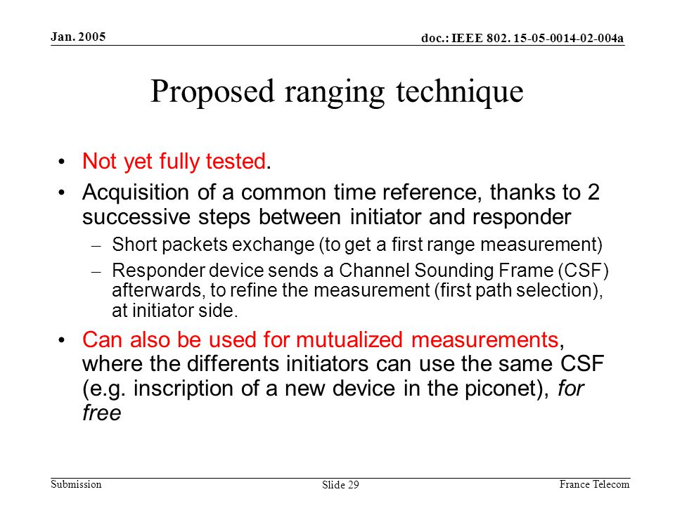 Jan. 2005 France Telecom doc.: IEEE 802. 15-05-0014-02-004a Submission Slide 29 Proposed ranging technique Not yet fully tested. Acquisition of a comm