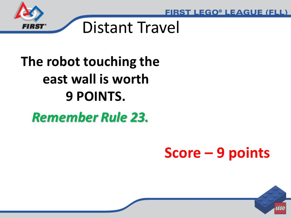 Distant Travel The robot touching the east wall is worth 9 POINTS.