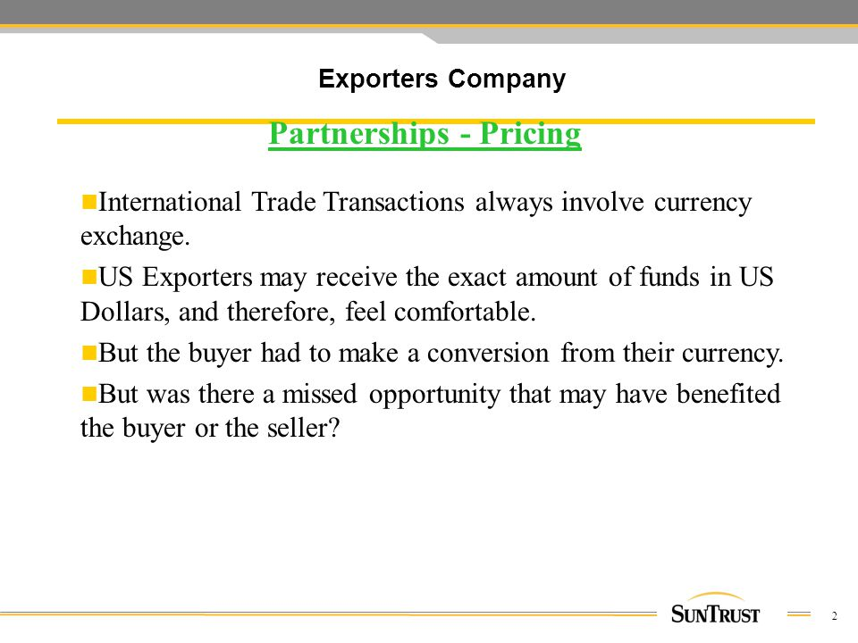 2 International Trade Transactions always involve currency exchange.