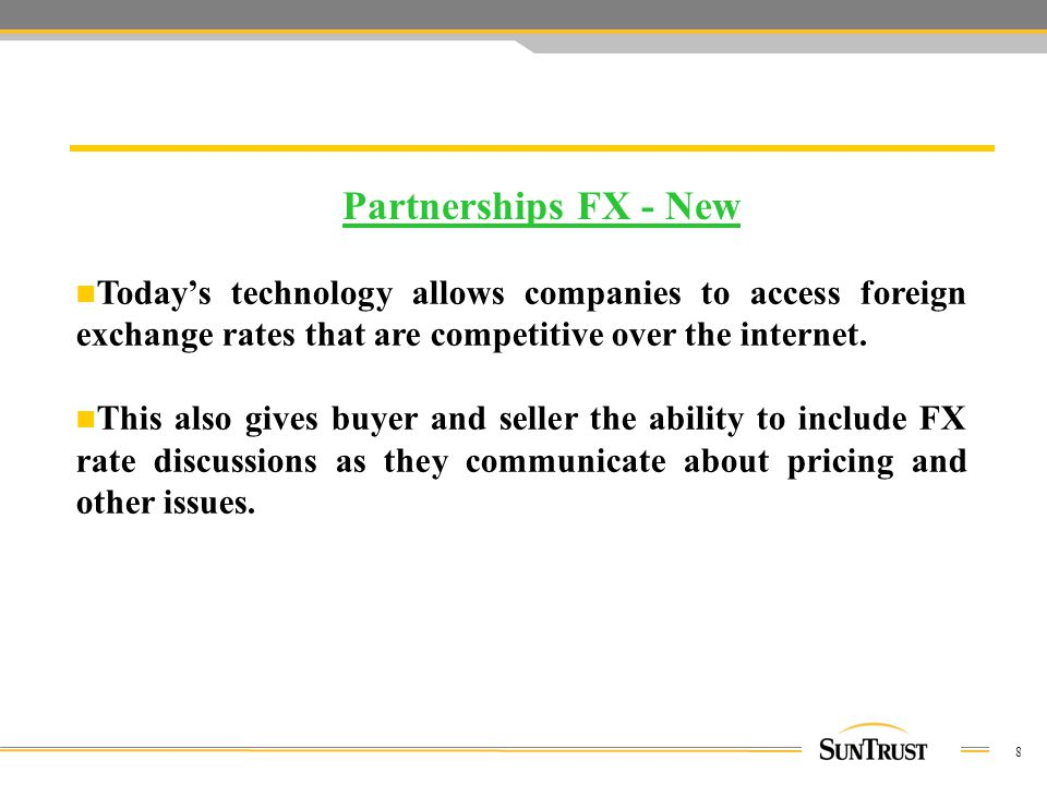 8 Partnerships FX - New Today's technology allows companies to access foreign exchange rates that are competitive over the internet.