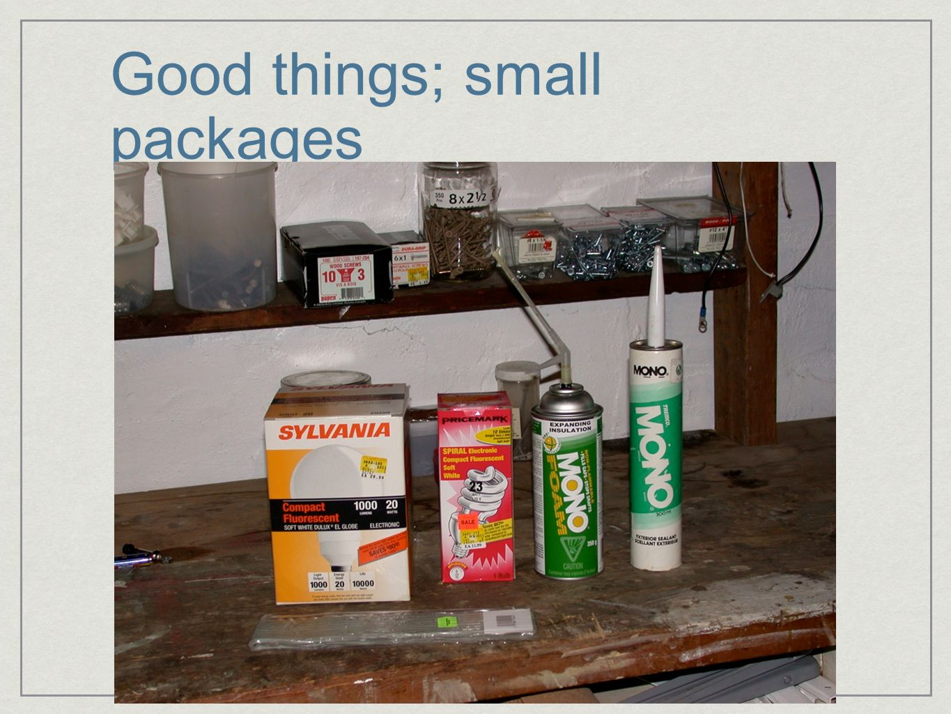 Good things; small packages
