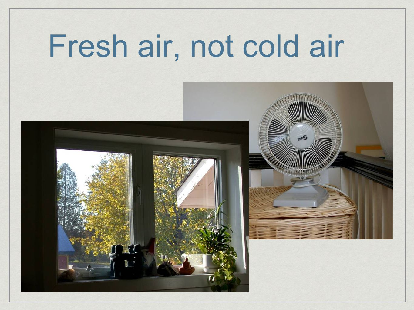 Fresh air, not cold air