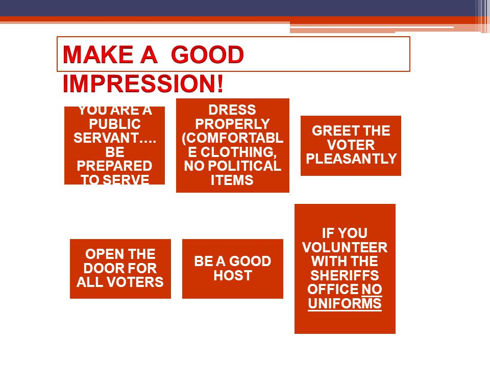 STARTING YOUR DAY: Everyone MUST be at their assigned precinct by 6:00 am.