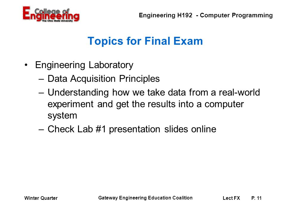 Engineering H192 - Computer Programming Gateway Engineering Education Coalition Lect FXP. 11Winter Quarter Topics for Final Exam Engineering Laborator