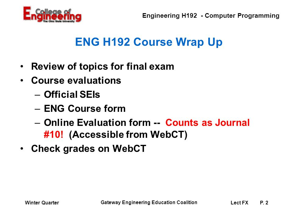 Engineering H192 - Computer Programming Gateway Engineering Education Coalition Lect FXP. 2Winter Quarter ENG H192 Course Wrap Up Review of topics for