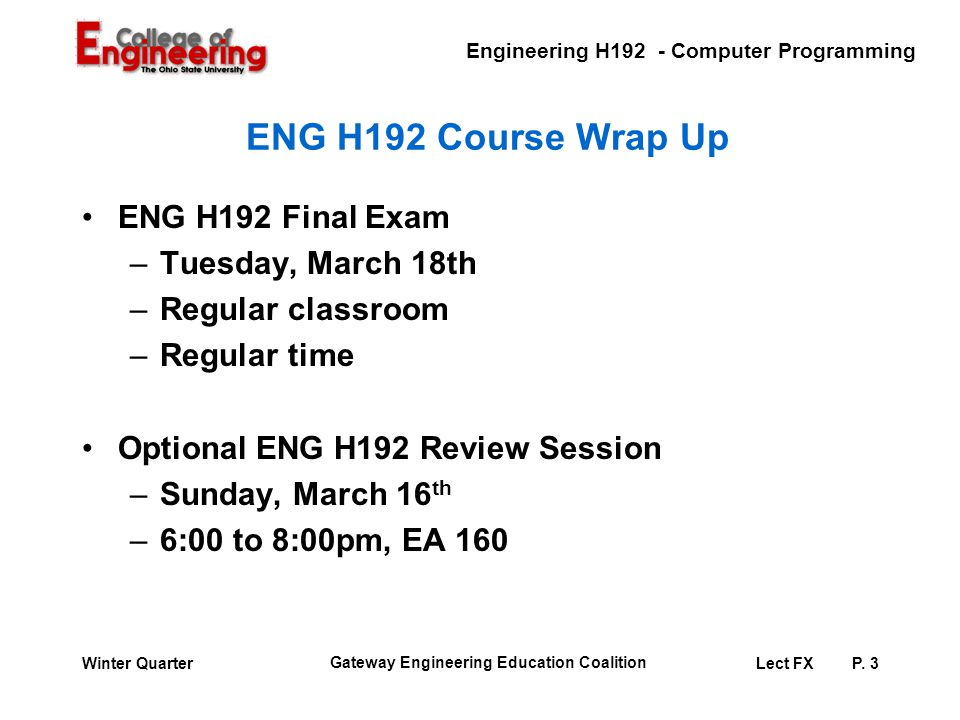Engineering H192 - Computer Programming Gateway Engineering Education Coalition Lect FXP. 3Winter Quarter ENG H192 Course Wrap Up ENG H192 Final Exam