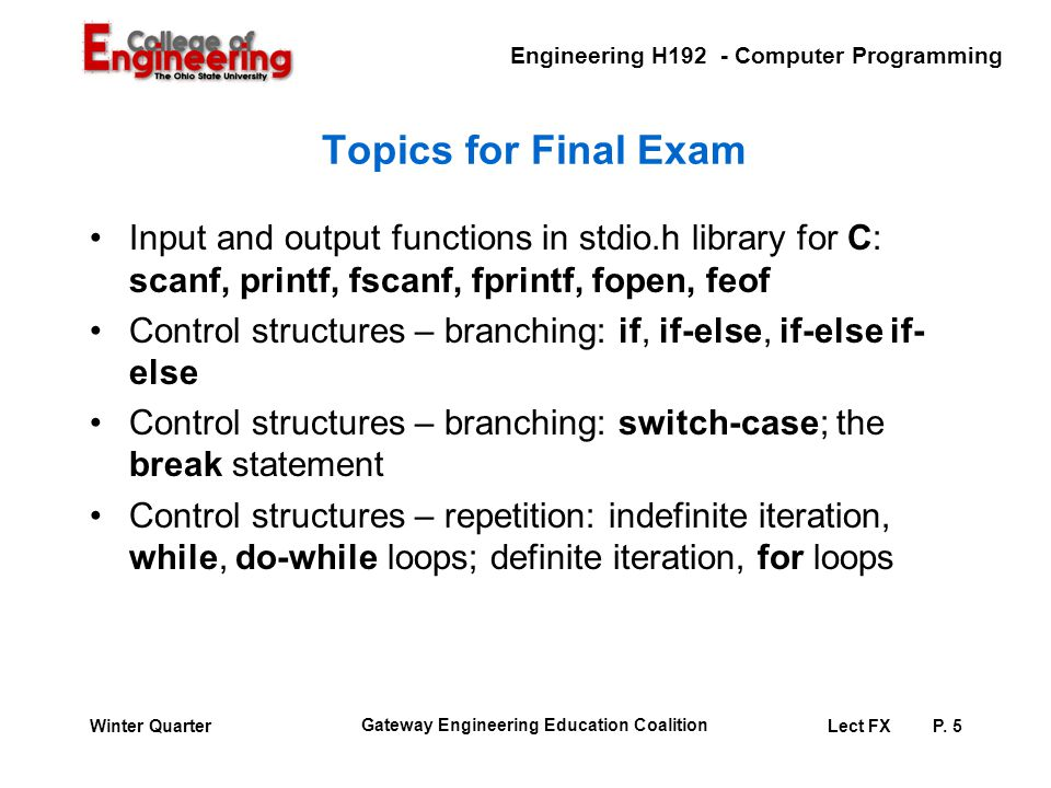 Engineering H192 - Computer Programming Gateway Engineering Education Coalition Lect FXP. 5Winter Quarter Topics for Final Exam Input and output funct