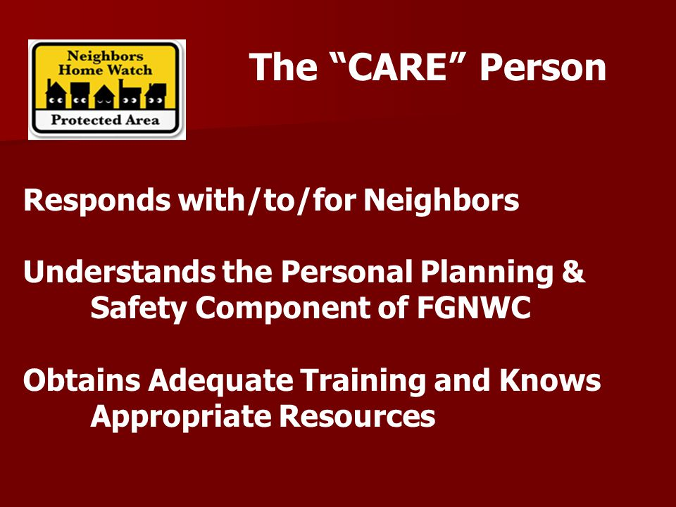 The CARE Person Responds with/to/for Neighbors Understands the Personal Planning & Safety Component of FGNWC Obtains Adequate Training and Knows Appropriate Resources