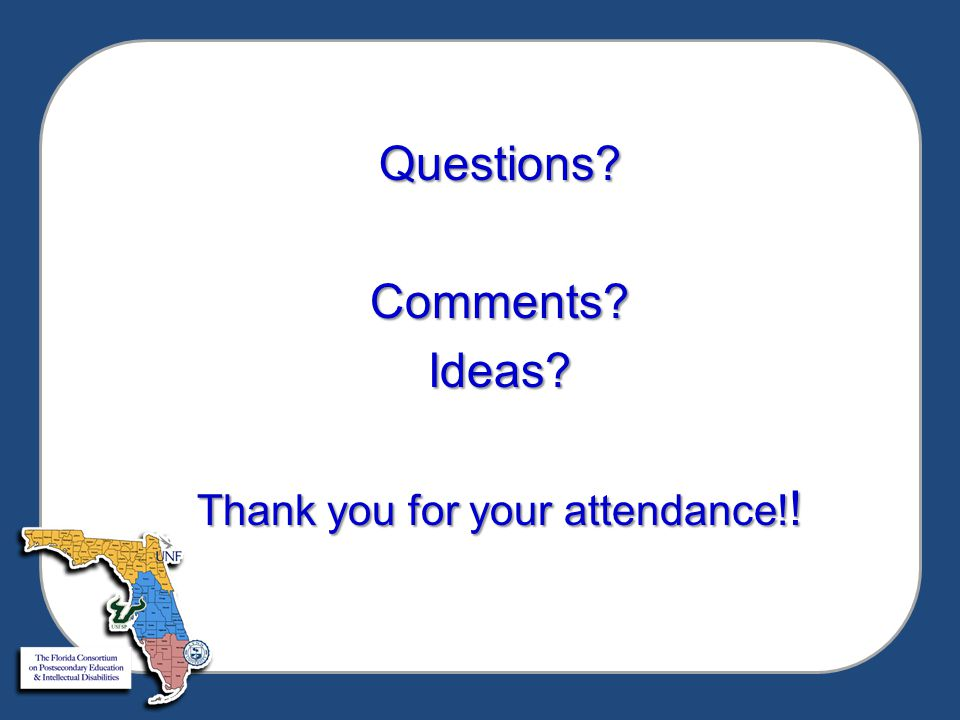 Questions?Comments?Ideas? Thank you for your attendance! !