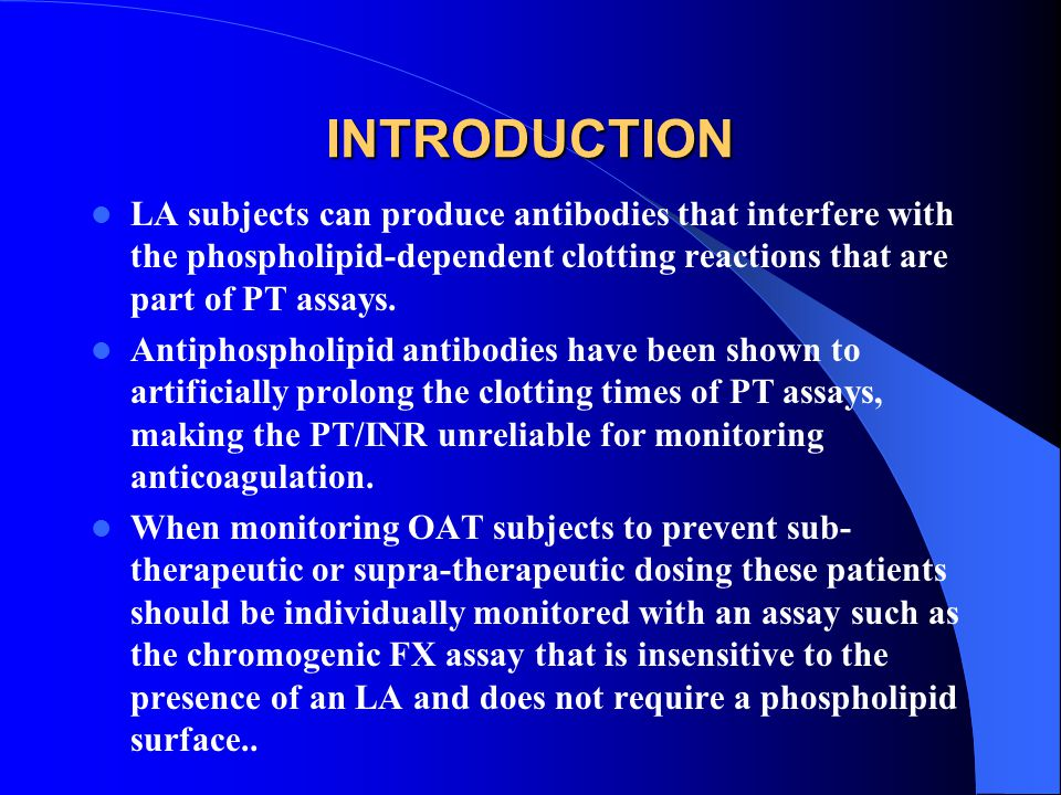 INTRODUCTION LA subjects can produce antibodies that interfere with the phospholipid-dependent clotting reactions that are part of PT assays.