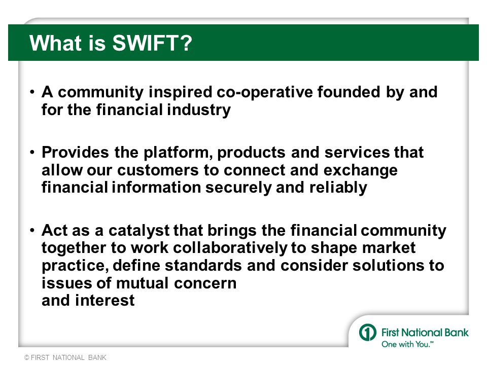 © FIRST NATIONAL BANK What is SWIFT.