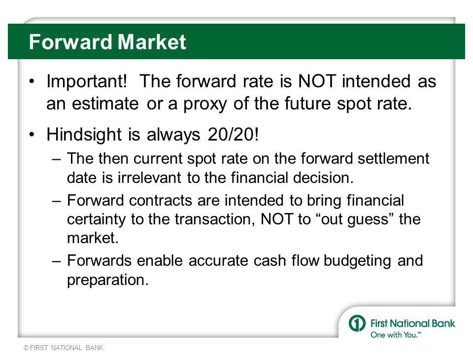 © FIRST NATIONAL BANK Forward Market Important.
