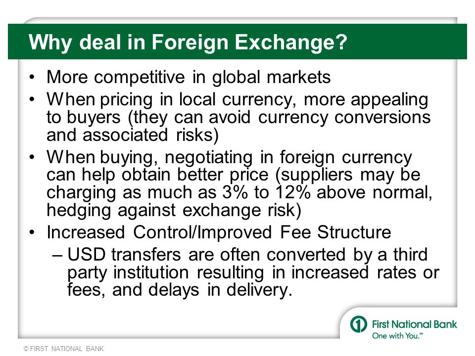 © FIRST NATIONAL BANK Why deal in Foreign Exchange.