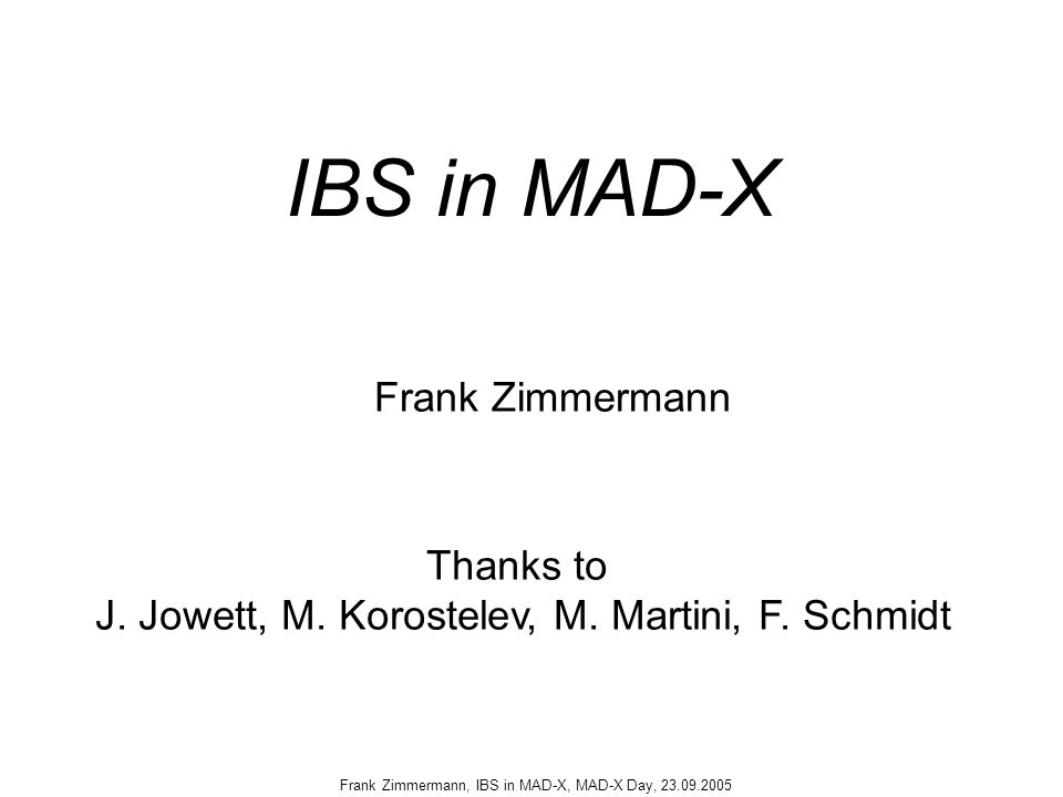Frank Zimmermann, IBS in MAD-X, MAD-X Day, 23.09.2005 IBS in MAD-X Frank Zimmermann Thanks to J.