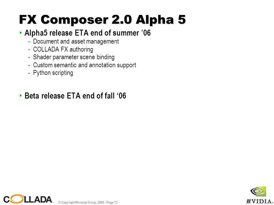 © Copyright Khronos Group, 2006 - Page 13 FX Composer 2.0 Alpha 5 Alpha5 release ETA end of summer '06 - Document and asset management - COLLADA FX au