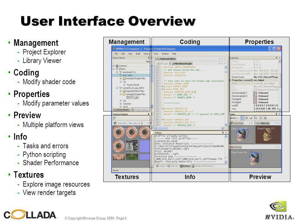 © Copyright Khronos Group, 2006 - Page 6 User Interface Overview Management - Project Explorer - Library Viewer Coding - Modify shader code Properties