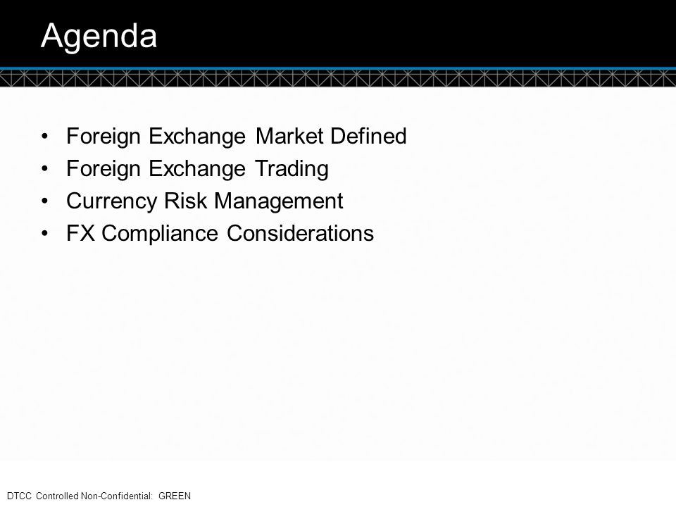 © DTCC Agenda Foreign Exchange Market Defined Foreign Exchange Trading Currency Risk Management FX Compliance Considerations 2 DTCC Controlled Non-Con
