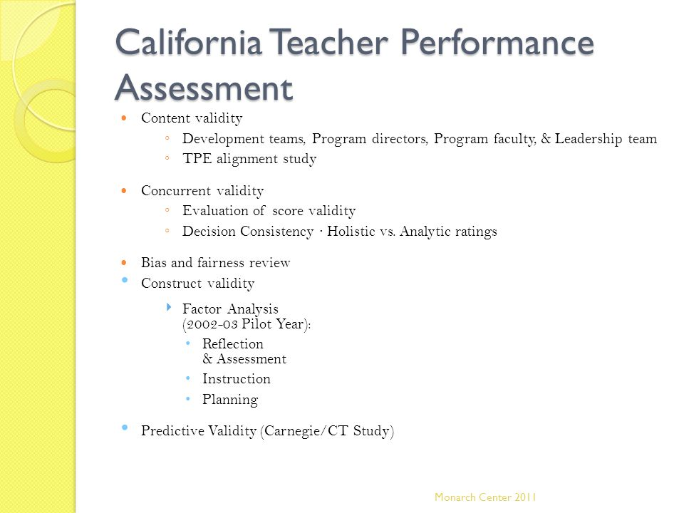 California Teacher Performance Assessment Content validity ◦ Development teams, Program directors, Program faculty, & Leadership team ◦ TPE alignment