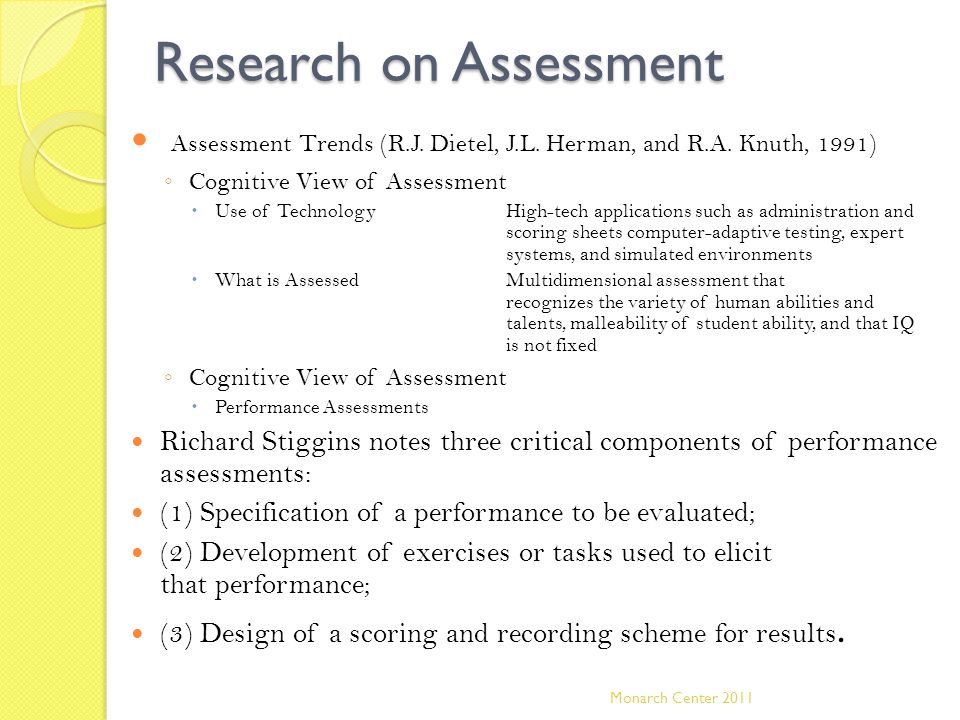 Research on Assessment Assessment Trends (R.J. Dietel, J.L. Herman, and R.A. Knuth, 1991) ◦ Cognitive View of Assessment  Use of TechnologyHigh-tech