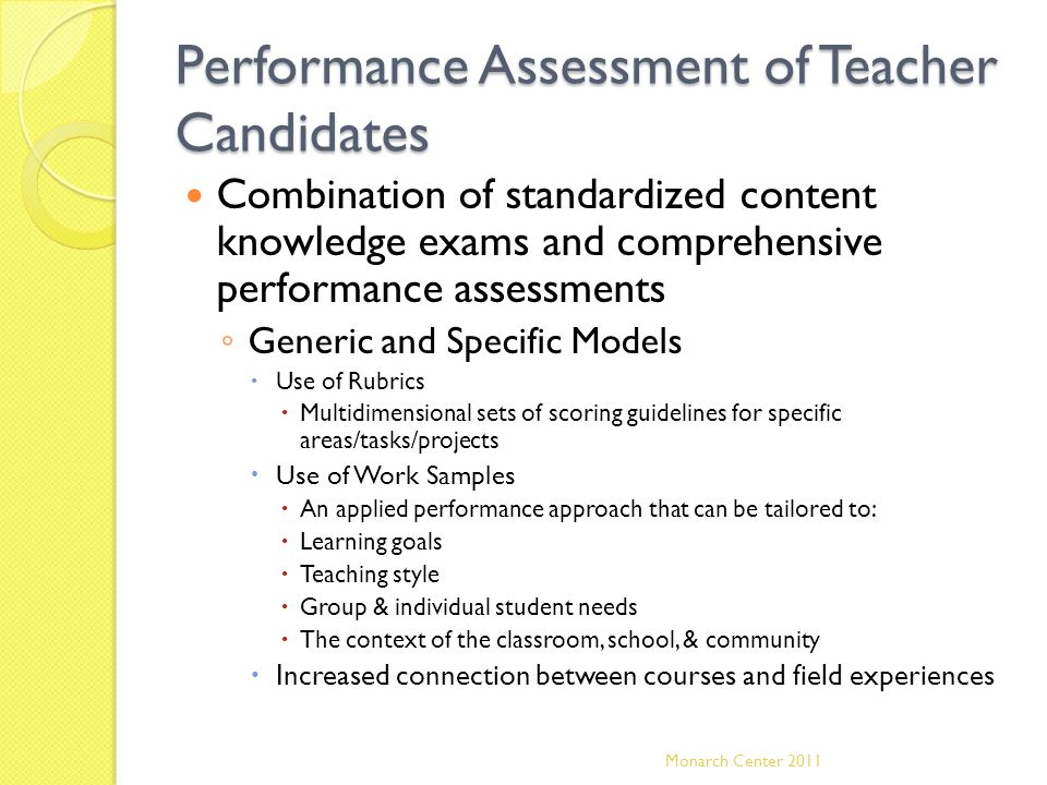 Performance Assessment of Teacher Candidates Combination of standardized content knowledge exams and comprehensive performance assessments ◦ Generic a