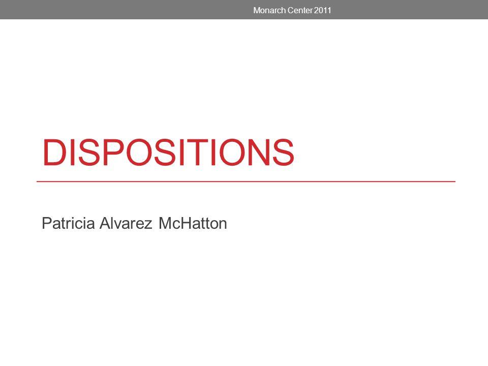DISPOSITIONS Patricia Alvarez McHatton Monarch Center 2011