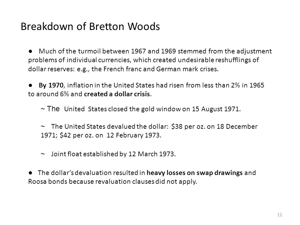Breakdown of Bretton Woods ● Much of the turmoil between 1967 and 1969 stemmed from the adjustment problems of individual currencies, which created un
