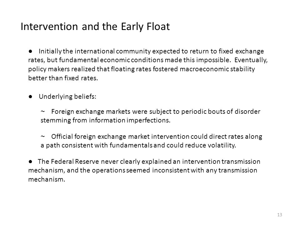 Intervention and the Early Float ● Initially the international community expected to return to fixed exchange rates, but fundamental economic conditio
