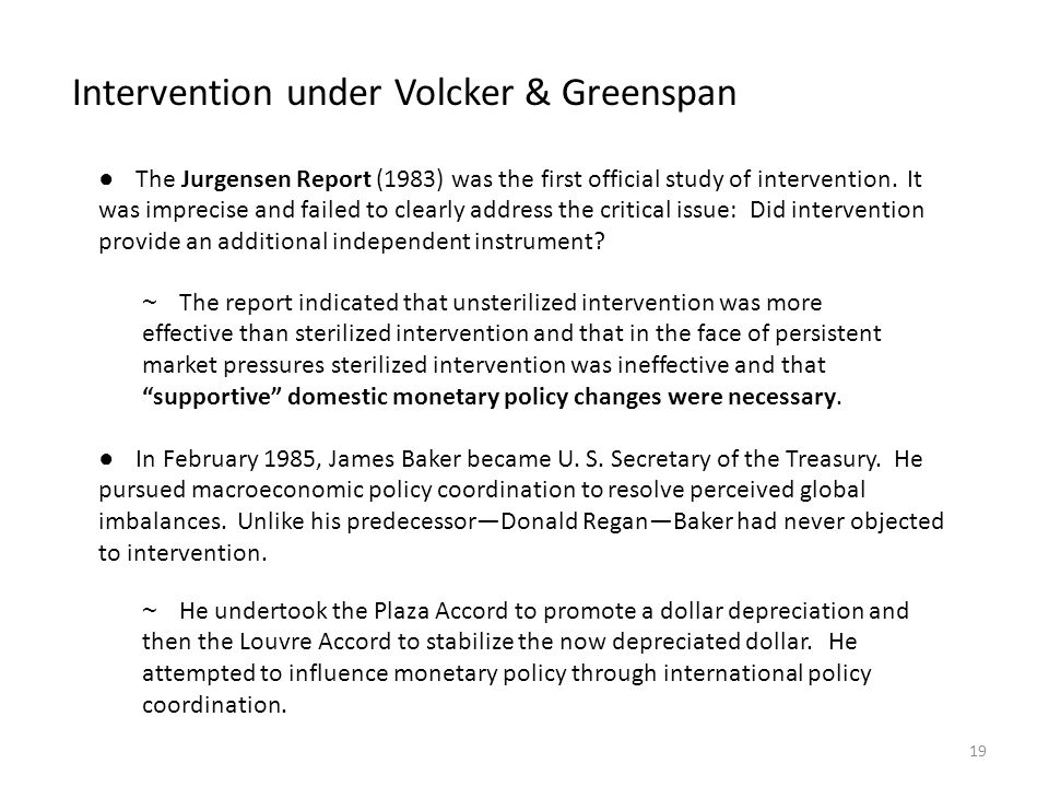 Intervention under Volcker & Greenspan ● The Jurgensen Report (1983) was the first official study of intervention. It was imprecise and failed to clea