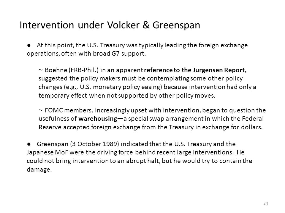 Intervention under Volcker & Greenspan ● At this point, the U.S. Treasury was typically leading the foreign exchange operations, often with broad G7 s