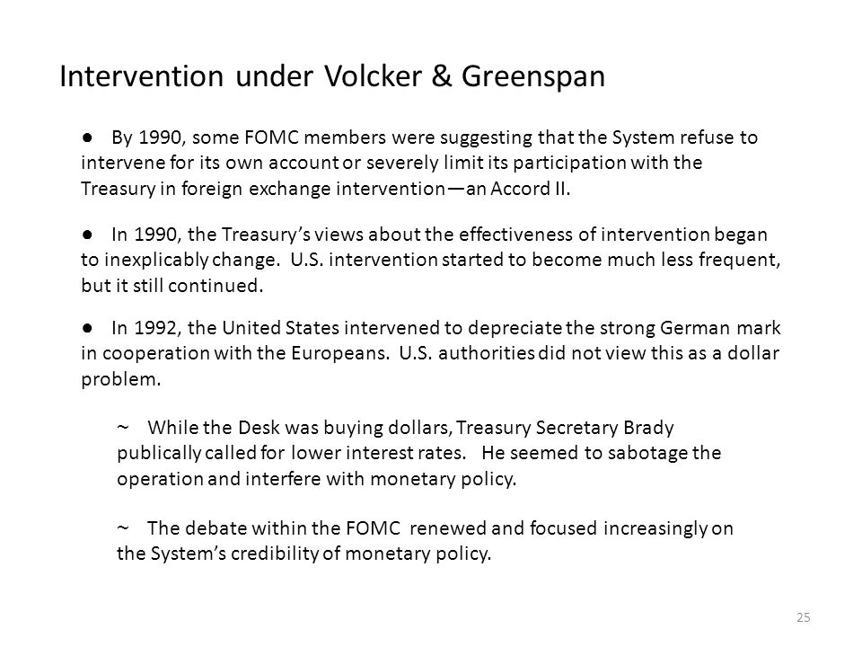 Intervention under Volcker & Greenspan ● By 1990, some FOMC members were suggesting that the System refuse to intervene for its own account or severel
