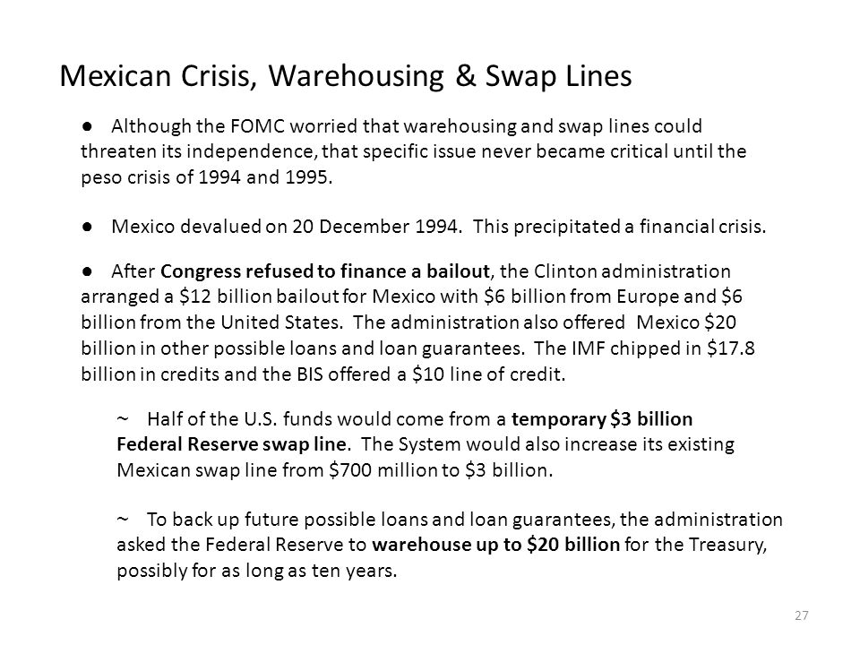 Mexican Crisis, Warehousing & Swap Lines ● Although the FOMC worried that warehousing and swap lines could threaten its independence, that specific is