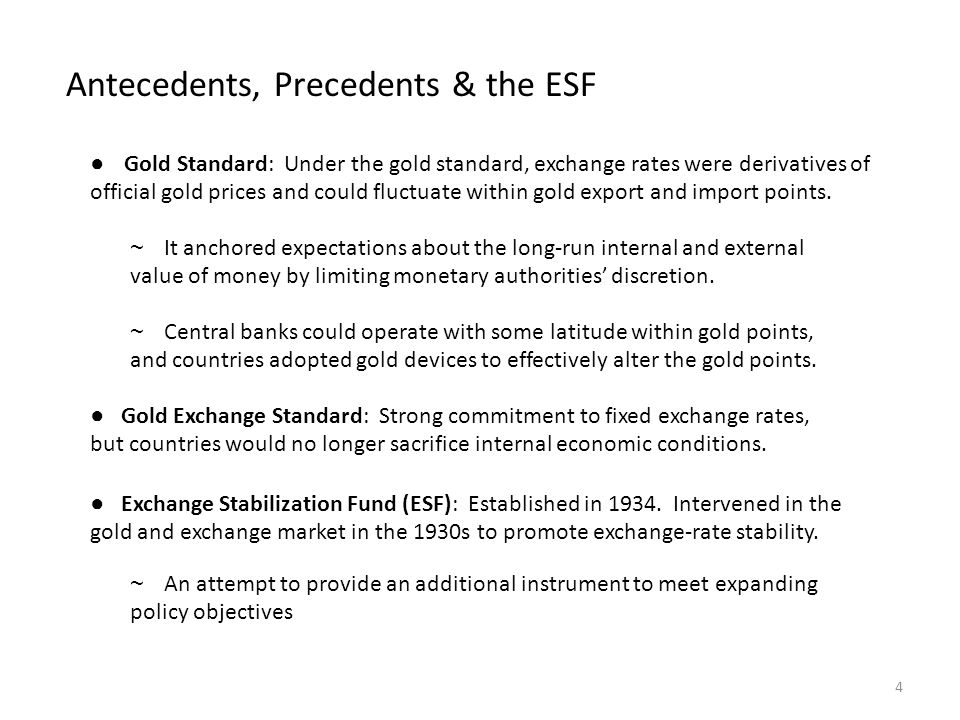 Antecedents, Precedents & the ESF ● Gold Standard: Under the gold standard, exchange rates were derivatives of official gold prices and could fluctuat