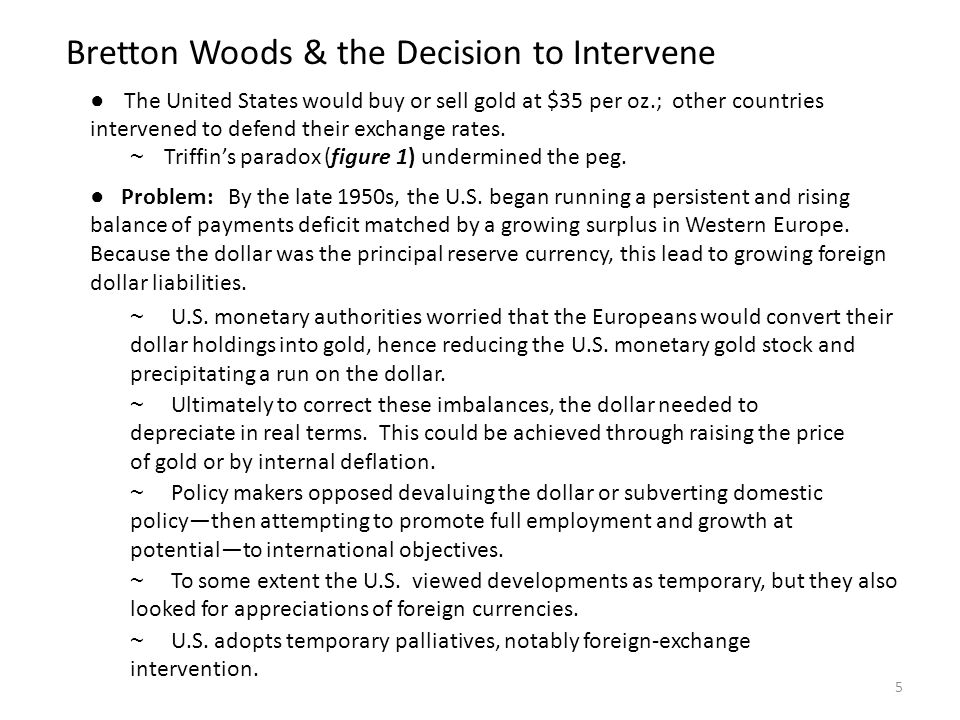 Bretton Woods & the Decision to Intervene ● The United States would buy or sell gold at $35 per oz.; other countries intervened to defend their exchan